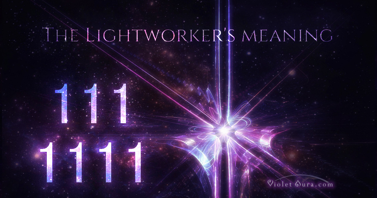 The 111 and 1111 Meaning in Spiritual and Lightworker